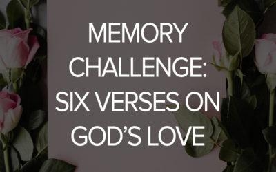 Memory Challenge: Six Verses on God's Love